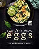 Egg-ceptional Eggs: Egg Recipes Worth to Whisk