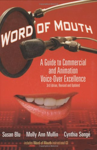 Word of Mouth: A Guide to Commercial Voice-Over Excellence, 3rd Revised and Updated Edition