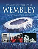 Wembley: The History of the Iconic Twin Towers and the Events They Witnessed (Images of the Past)