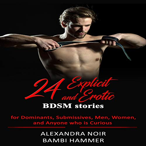 24 Explicit and Erotic BDSM Stories for Dominants, Submissives, Men, Women, and Anyone Who Is Curious Audiobook By Alexandra Noir,                                                                                        Bambi Hammer cover art