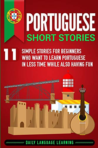 Compare Textbook Prices for Portuguese Short Stories: 11 Simple Stories for Beginners Who Want to Learn Portuguese in Less Time While Also Having Fun  ISBN 9781950924356 by Learning, Daily Language