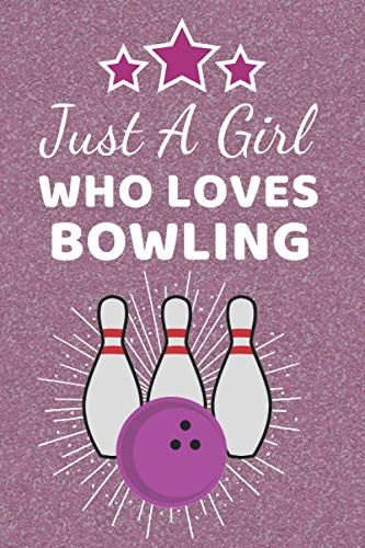 Just A Girl Who Loves Bowling: Bowling Gifts for girls. This Bowling Notebook or Bowling Journal is 6x9in with 110+ lined ruled pages great for ... Bowling presents. Bowling Gift ideas.