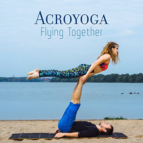 Acroyoga - Flying Together - Yoga and Acrobatics With a Partner to Strengthen Your Relationships, Trust Your Friend Or Lover, Building Teamwork, Strengthen Your Body and Mind, Share Energy