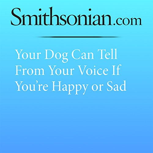Your Dog Can Tell From Your Voice If You're Happy or Sad audiobook cover art