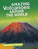 Amazing Volcanoes Around the World (Passport to Nature)