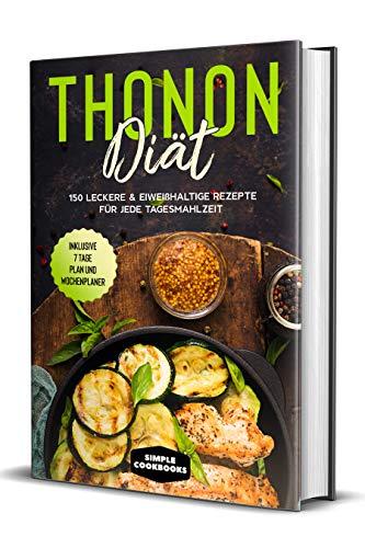 Thonon Diät: 150 leckere & eiweißhaltige Rezepte für jede Tagesmahlzeit - Inklusive 7 Tage Plan und Wochenplaner