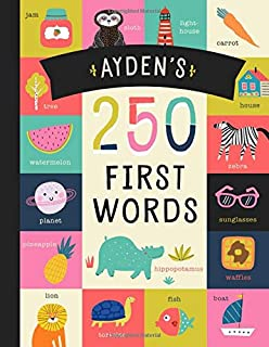 Ayden�s 250 First Words: A Personalized Book of Words Just for Ayden! (Personalized Children�s Book Gift)