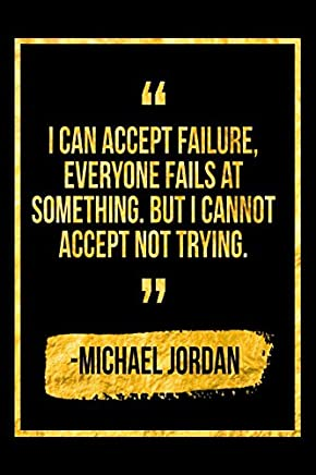 I Can Accept Failure, Everyone Fails At Something. But I Cannot Accept Not Trying: Black Michael Jordan Quote Designer Notebook