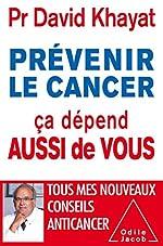 Prévenir le cancer , ça dépend aussi de vous de David Khayat