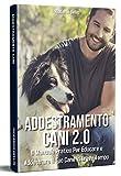 Addestramento Cani 2.0; Il Manuale Pratico Per Educare e Addestrare Il Tuo Cane In Breve Tempo...
