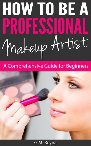 How To Be a Professional Makeup Artist - A Comprehensive Guide for Beginners (English Edition)