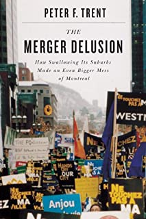 The Merger Delusion: How Swallowing Its Suburbs Made an Even Bigger Mess of Montreal