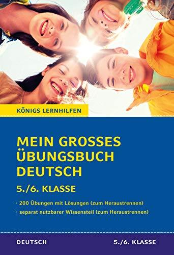 Mein großes Übungsbuch Deutsch. 5./6. Klasse.: Alle wichtigen Themen des Deutschunterrichts der 5. und 6. Klasse plus separatem Erklärteil. (Königs Lernhilfen)