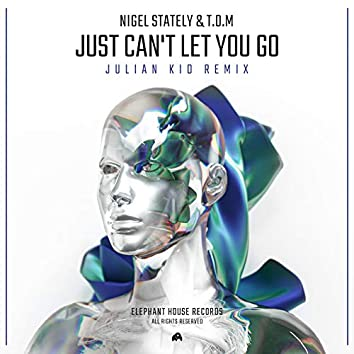 Just Can't Let You Go (Julian Kid Remix)