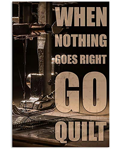"XUVIA Vintage Sewing Machine When Nothing Goes Right Go Quilt Posters - Canvas Print41 Best Family, Birthday Gifts, On Christmas, Home Decor, Full Size (1"" = 2,54cm)"