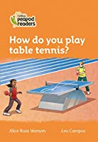 Level 4 - How do you play table tennis? (Collins Peapod Readers)