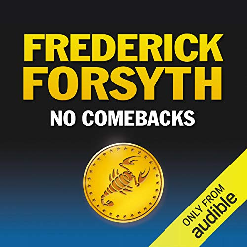 No Comebacks                   By:                                                                                                                                 Frederick Forsyth                               Narrated by:                                                                                                                                 Nigel Davenport                      Length: 7 hrs and 2 mins     42 ratings     Overall 4.4