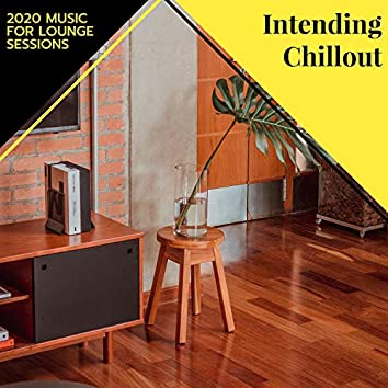 Intending Chillout - 2020 Music For Lounge Sessions