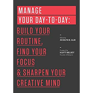 Manage Your Day-to-Day Build Your Routine, Find Your Focus, and Sharpen Your Creative Mind (99U):Shizuku7148