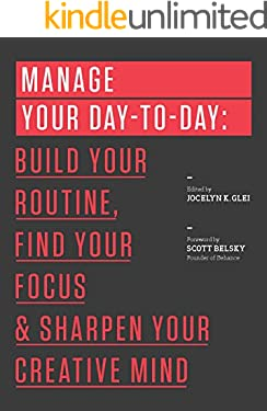 Manage Your Day-to-Day: Build Your Routine, Find Your Focus, and Sharpen Your Creative Mind (99U)
