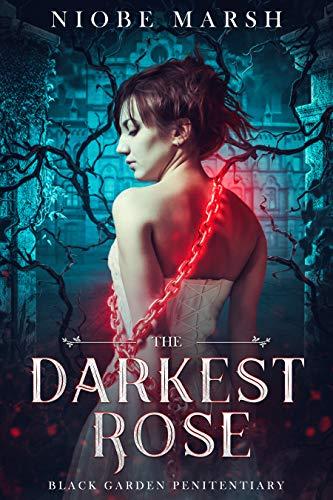 The Darkest Rose: A Paranormal Prison Romance (The Black Garden Book 1) by [Niobe Marsh]