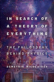In Search of a Theory of Everything: The Philosophy Behind Physics