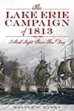 The Lake Erie Campaign of 1813: I Shall Fight Them This Day (Military)