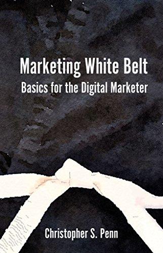 Marketing White Belt: Basics For the Digital Marketer (English Edition)
