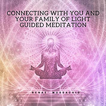 Connecting with You and Your Family of Light Guided Meditation