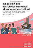 La gestion des ressources humaines dans le secteur culturel - Analyse, témoignages et solutions