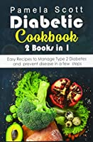 Diabetic Cookbook: 2 Books in 1: Easy Recipes to Manage Type 2 Diabetes and prevent disease in a few steps