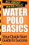 Water Polo Basics: All About Water Polo...