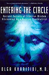 Entering the Circle: Ancient Secrets of Siberian Wisdom Discovered by a Russian Psychiatrist by Olga Kharitidi