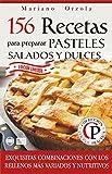 156 RECETAS PARA PREPARAR PASTELES SALADOS Y DULCES: Exquisitas combinaciones con los rellenos más variados y nutritivos (Colección Cocina Práctica - Edición Limitada)