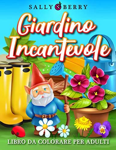 Libro da Colorare per Adulti: Giardino Incantevole, 50 pagine da colorare con teneri animali, oggetti da giardinaggio, splendidi fiori. Semplici ... per chi vuole rilassarsi e trovare la pace