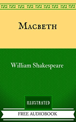 Macbeth: By William Shakespeare  - Illustrated And Unabridged (FREE AUDIOBOOK INCLUDED) (English Edition)