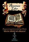 Arcanum Liber: Insegnamenti segreti tramandati dagli Iniziati (Collana Libri Proibiti Vol. 1)