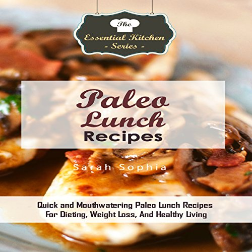 Paleo Lunch Recipes: Quick and Mouthwatering Paleo Lunch Recipes for Dieting, Weight Loss, and Healthy Living audiobook cover art