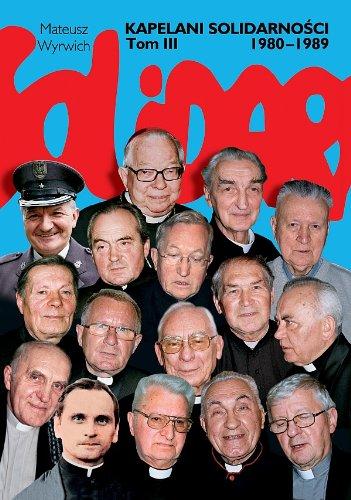 Kapelani Solidarności 1980-1989. Tom 3