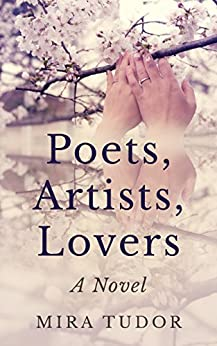 Poets, Artists, Lovers: A Novel by [Mira Tudor]