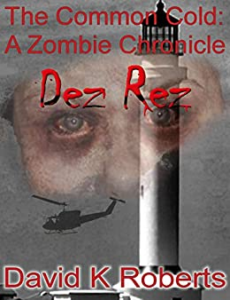 The Common Cold: A Zombie Chronicle - Dez Rez (TCC: A Zombie Chronicle Book 3) by [David K Roberts]