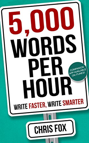 5,000 Words Per Hour: Write Faster, Write Smarter by [Chris Fox]