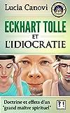Eckhart Tolle et l'idiocratie: Doctrine et effets d'un 'grand maître spirituel'