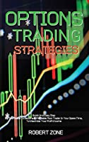 Options Trading Strategies: Quick And Easy Step By Step Guide To Become A Profitable Floor Trader In Your Spare Time, To Maximize Your Profit Income