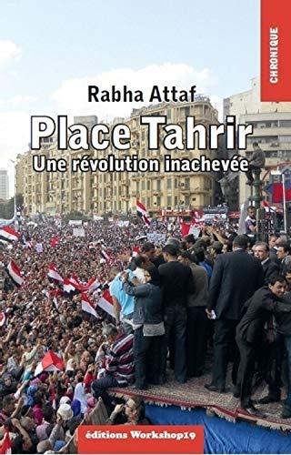 Place Tahrir : Une révolution inachevée