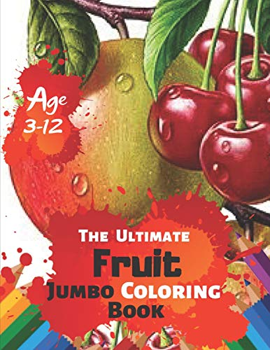 The Ultimate Fruit Jumbo Coloring Book Age 3-12: A Kids Coloring Book with Fun, Easy and Relaxing...