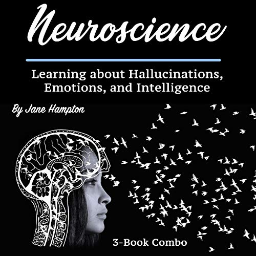 Neuroscience: Learning about Hallucinations, Emotions, and Intelligence cover art