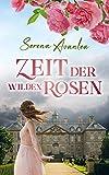 Zeit der wilden Rosen: Ein Familiengeheimnis-Roman