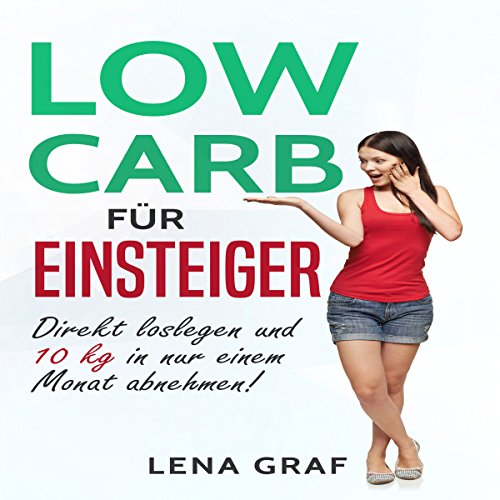 Low Carb für Einsteiger [Low Carb for Beginners: Start Right Away and Lose 10 Kg in Just One Month!] audiobook cover art