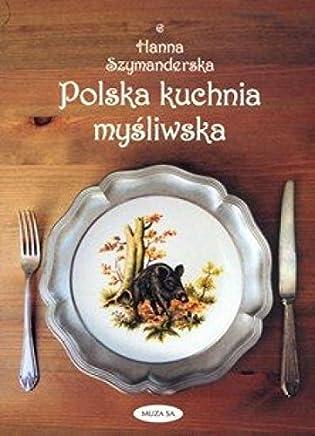 Polska kuchnia myĹliwska - Hanna Szymanderska [KSIÄĹťKA]